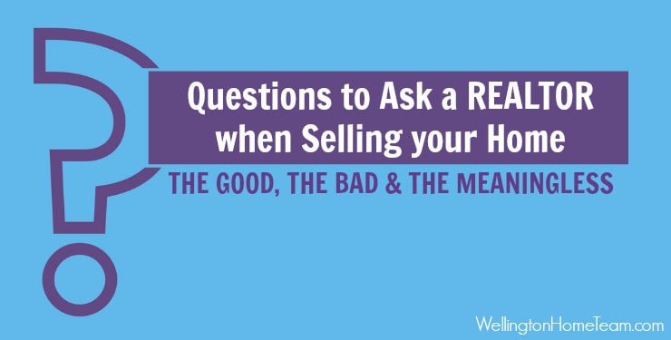 Questions to Ask a REALTOR when Selling your Home | The Good, The Bad and The Meaningless