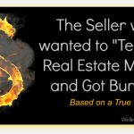 "The Seller who wanted to ""Test"" the Real Estate Market and Got Burned!"