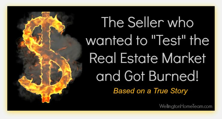 The Seller who wanted to Test the Real Estate Market and Got Burned - Wellington Florida Real Estate