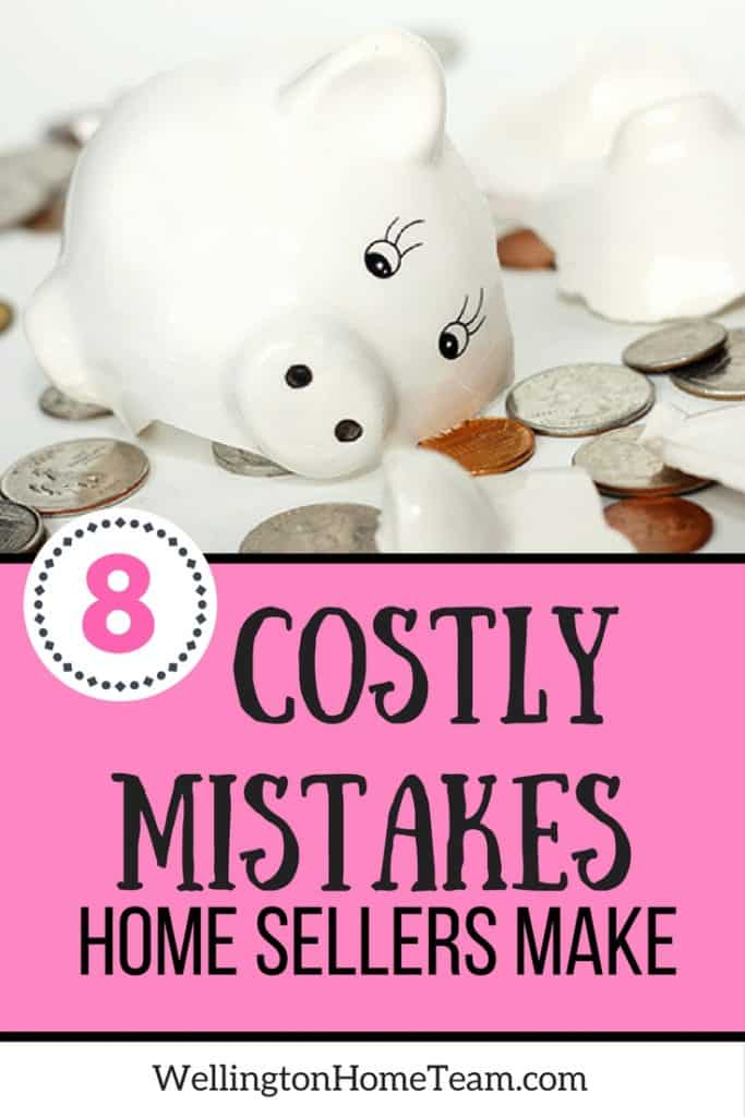 8 Costly Mistakes Home Sellers Make