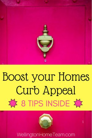 Boost your Homes Curb Appeal - Wellington Home Team