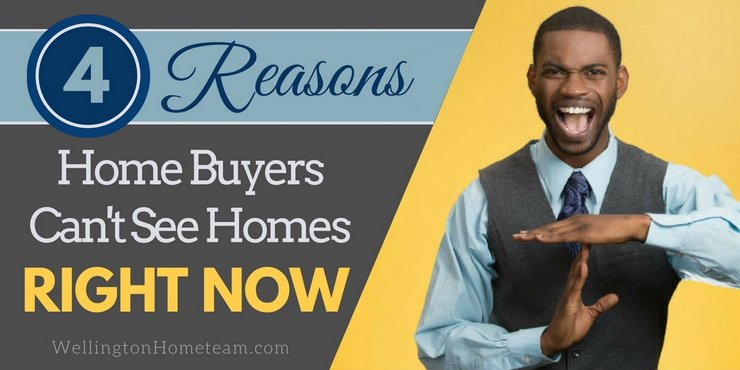 4 Reasons Home Buyers Can't See Homes RIGHT NOW