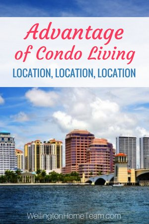 Advantage of Condo Living - Location Location Location