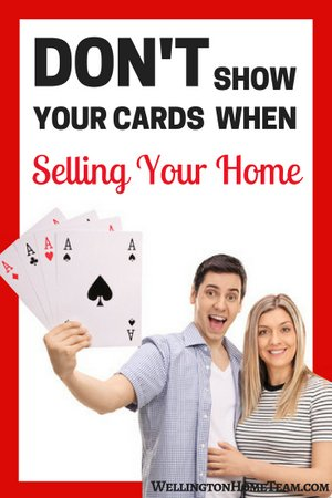Don't Show your Cards when Selling Your Home