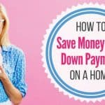 How to Save for a Down Payment on a Home