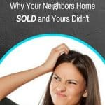 6 Reasons Why Your Neighbors Home Sold and Yours Didn't