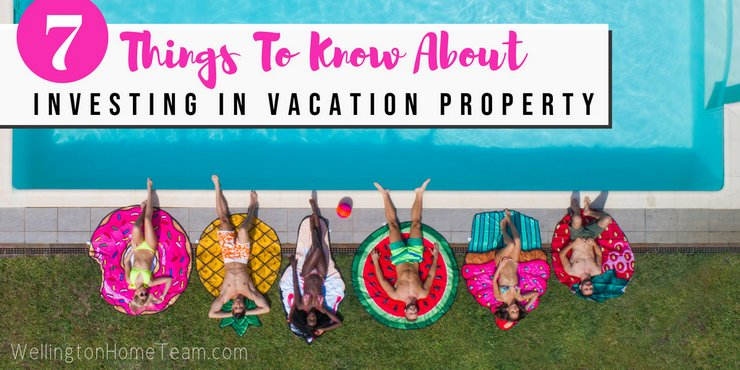 7 Things To Know About Investing in Vacation Property