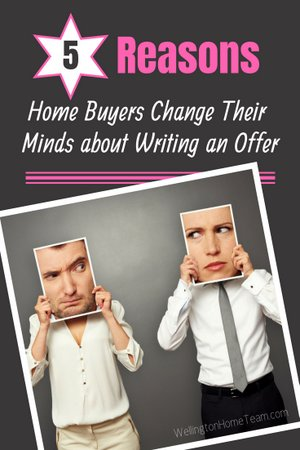 5 Reasons Home Buyers Change Their Minds about Writing an Offer