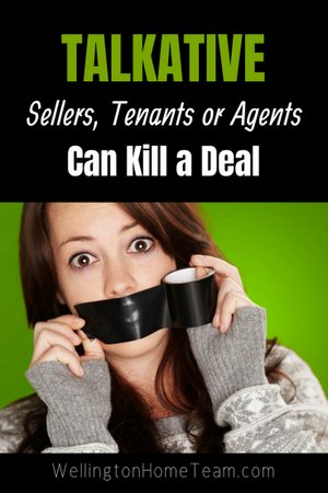 Talkative Sellers, Tenants and Agents Can Kill a Deal