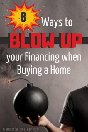 8 Ways to Blow Up your Financing when Buying a Home