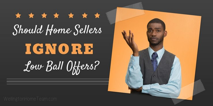 Should Home Sellers Ignore Low Ball Offers - Wellington Florida Real Estate