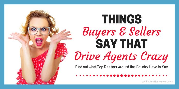 Things Buyers and Sellers Say that Drive Agents Crazy