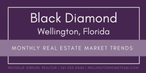 Black Diamond Wellington Florida Monthly Real Estate Market Trends