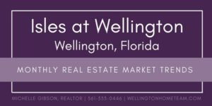 Isles at Wellington Florida Monthly Real Estate Market Trends