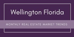 Wellington Florida Monthly Real Estate Market Trends