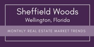 Sheffield Woods Wellington Florida Monthly Real Estate Market Trends