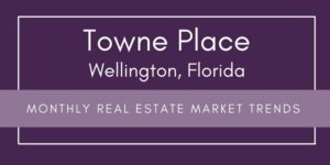Towne Place Wellington Florida Monthly Real Estate Market Trends