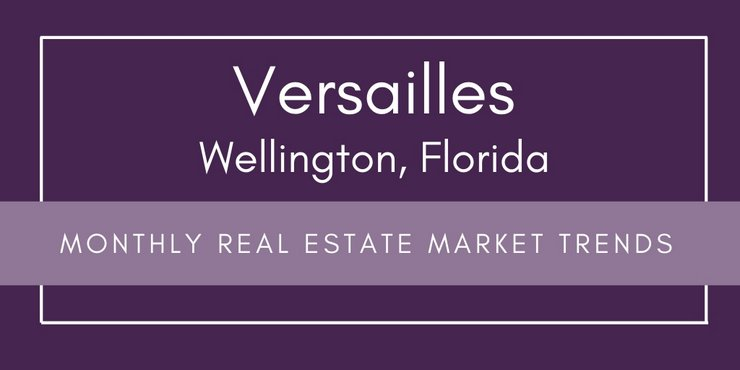 Versailles Wellington Florida Monthly Real Estate Market Trends
