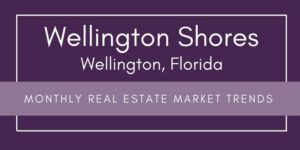 Wellington Shores Wellington Florida Monthly Real Estate Trends