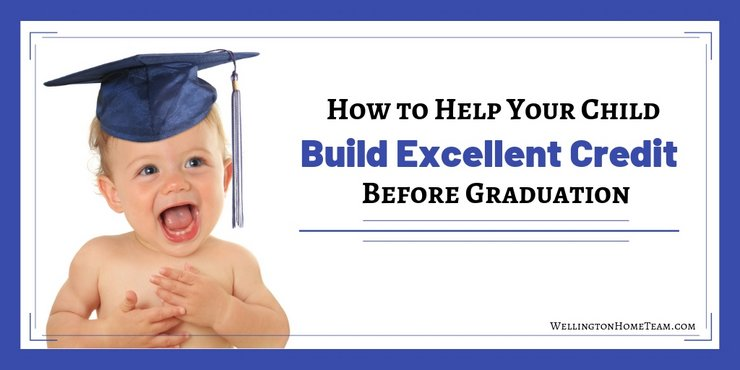 How to Help Your Child Build Excellent Credit Before Graduation - Real Estate