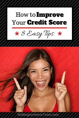 How to Improve Your Credit Score | 8 Easy Tips - WellingtonHomeTeam