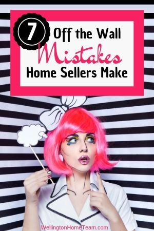 7 Off the Wall Mistakes Home Sellers Make when Selling their Home