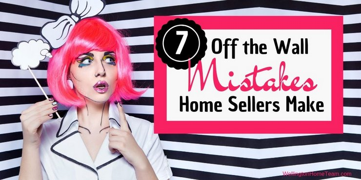 7 Off the Wall Mistakes Home Sellers Make
