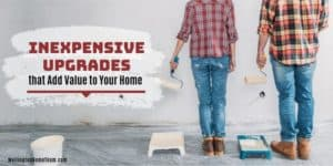 Inexpensive Upgrades That Add Value to Your Home