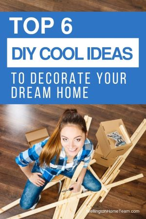 Top 6 DIY Cool Ideas to Decorate Your Dream Home