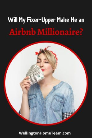 Will My Fixer-Upper Make Me an Airbnb Millionaire?