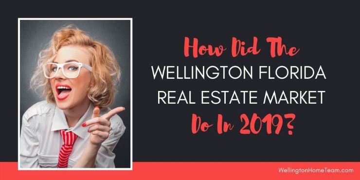 How Did the Wellington Florida Real Estate Market Do In 2019