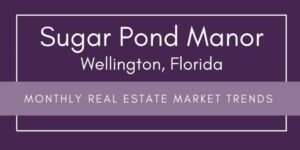 Sugar Pond Manor Wellington Florida Monthly Real Estate Market Report