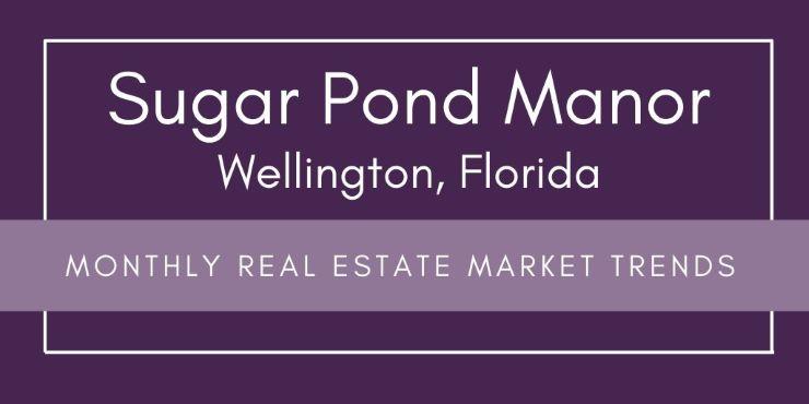 Sugar Pond Manor Wellington Florida Monthly Real Estate Market Report