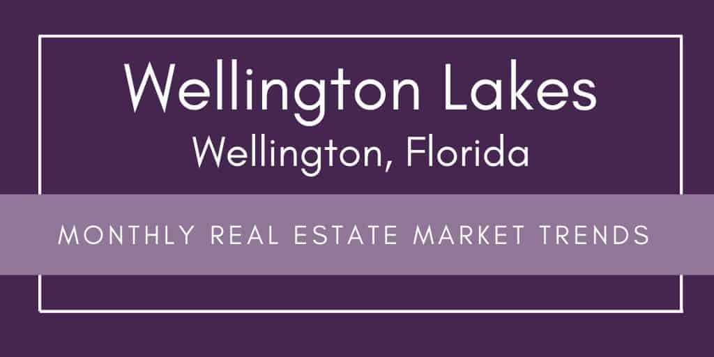 Wellington Lakes Wellington Florida Monthly Real Estate Market Report