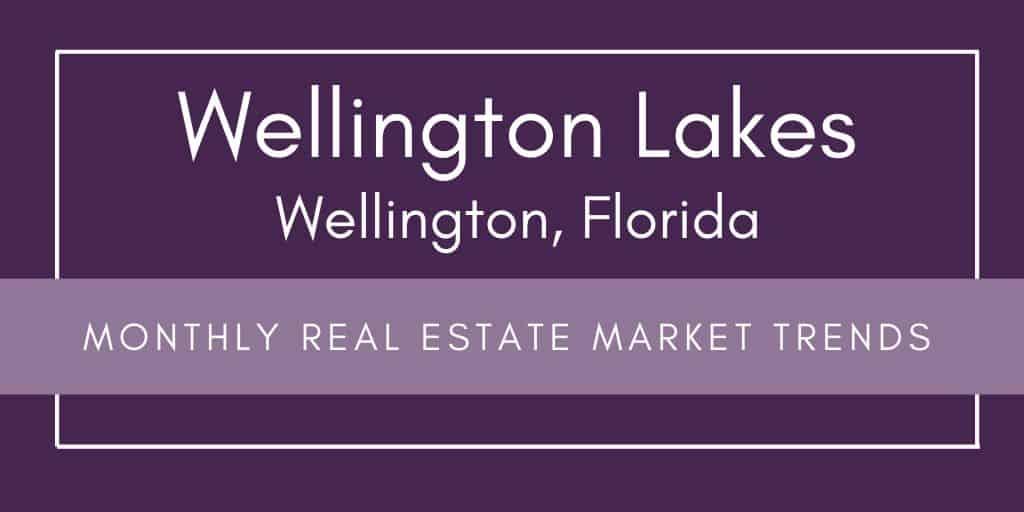 Wellington Lakes Wellington Florida Monthly Real Estate Market Report