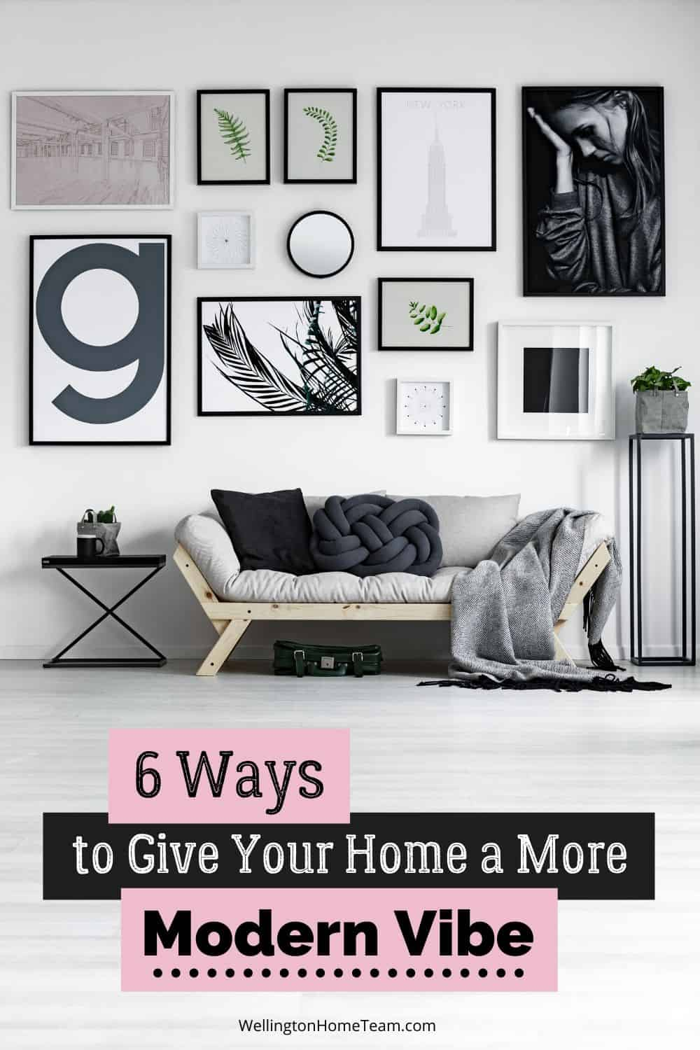 Six Ways to Give Your Home a More Modern Vibe | WellingtonHomeTeam