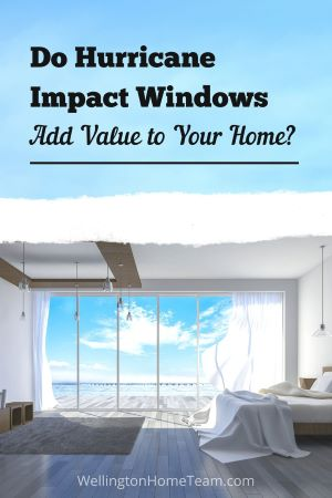 Do Hurricane Impact Windows Add Value to Your Home?