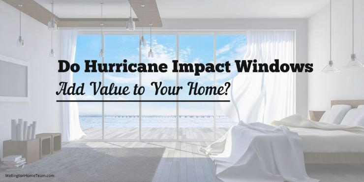 Do Hurricane Impact Windows Add Value to Your Home