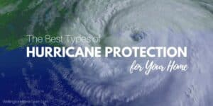 The Best Types of Hurricane Protection for Your Home