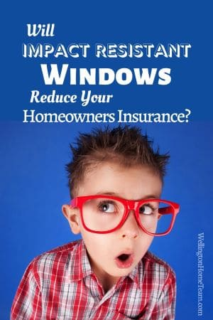 Will Impact Resistant Windows Reduce Your Homeowners Insurance