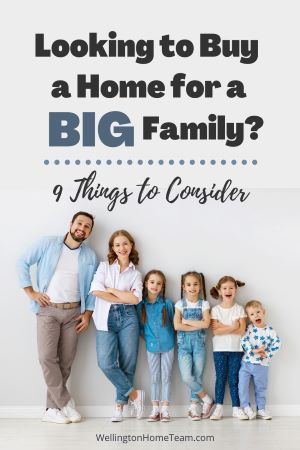 Looking to Buy a Home for a BIG Family? Here are 9 Things to Consider