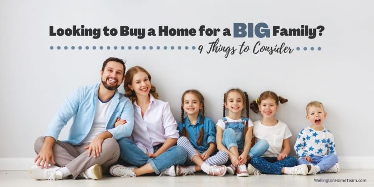 Looking to Buy a Home for a BIG Family - Here's 9 Things to Consider