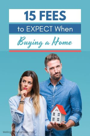 15 Fees to Expect When Buying a Home | WellingtonHomeTeam.com