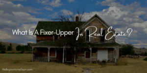 What Is A Fixer-Upper in Real Estate - Fixer Uppers Explained