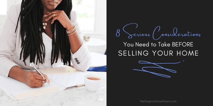 8 Serious Considerations You Need to Take Before Selling Your Home