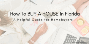 How To Buy A House In Florida - A Helpful Guide for Homebuyers