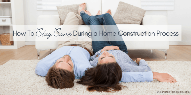 How to Stay Sane During a Home Construction Process