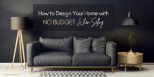 How To Design Your Home with No Budget when Selling